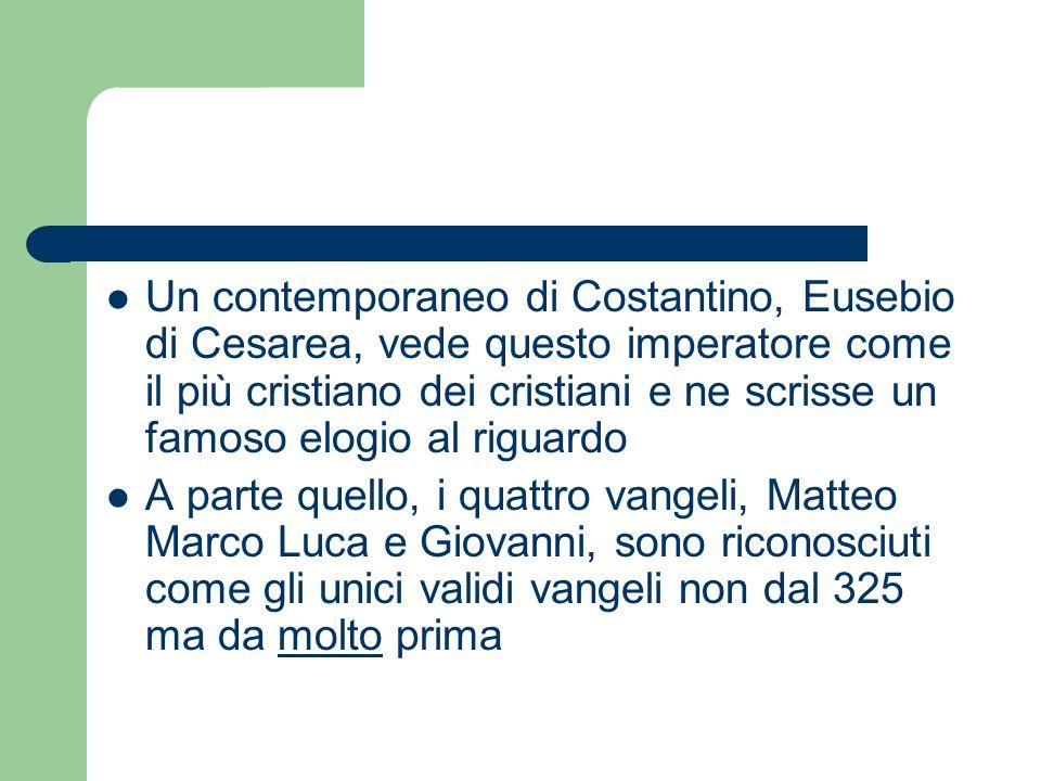 Un contemporaneo di Costantino, Eusebio di Cesarea, vede questo imperatore come il più cristiano dei cristiani e ne scrisse un famoso elogio al riguardo