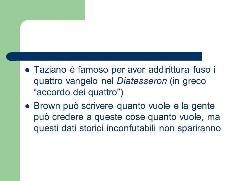 Taziano è famoso per aver addirittura fuso i quattro vangelo nel Diatesseron (in greco accordo dei quattro )