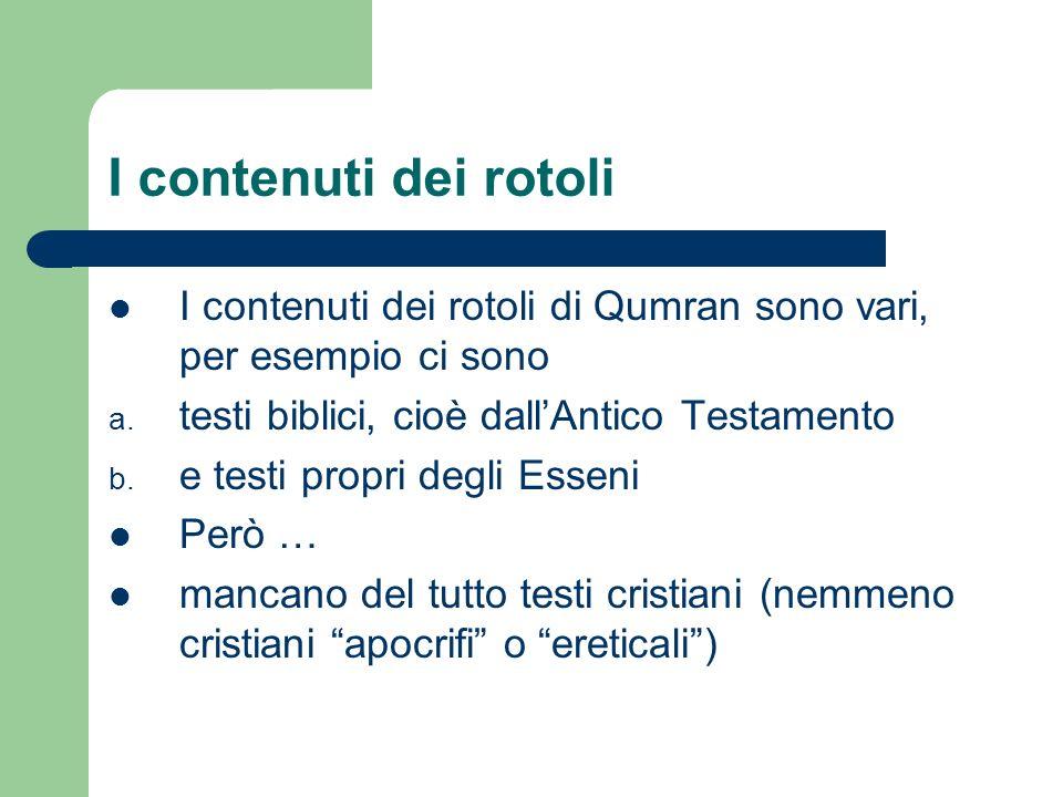 I contenuti dei rotoli I contenuti dei rotoli di Qumran sono vari, per esempio ci sono. testi biblici, cioè dall'Antico Testamento.