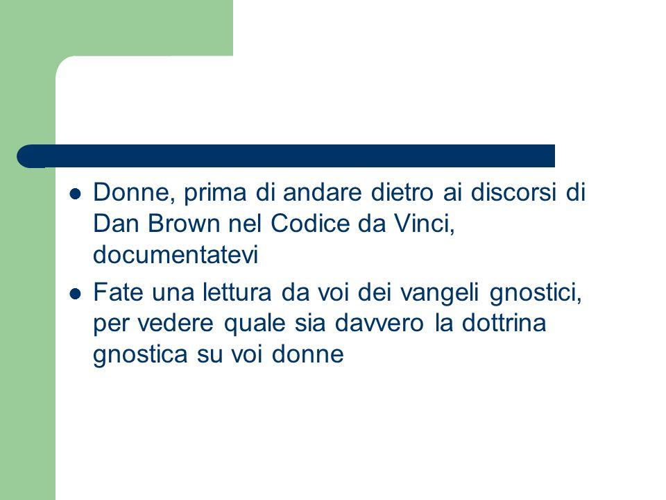 Donne, prima di andare dietro ai discorsi di Dan Brown nel Codice da Vinci, documentatevi