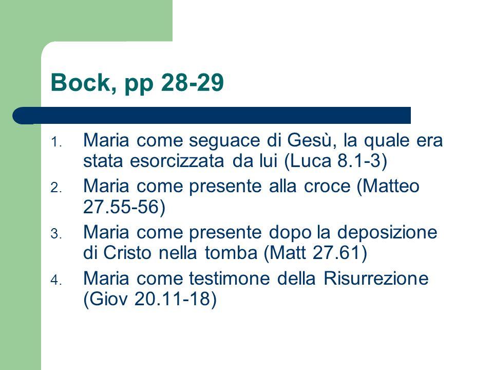 Bock, pp 28-29 Maria come seguace di Gesù, la quale era stata esorcizzata da lui (Luca 8.1-3) Maria come presente alla croce (Matteo 27.55-56)