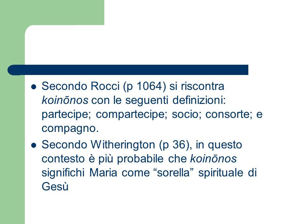 Secondo Rocci (p 1064) si riscontra koinōnos con le seguenti definizioni: partecipe; compartecipe; socio; consorte; e compagno.