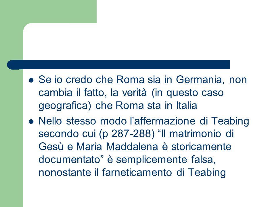 Se io credo che Roma sia in Germania, non cambia il fatto, la verità (in questo caso geografica) che Roma sta in Italia
