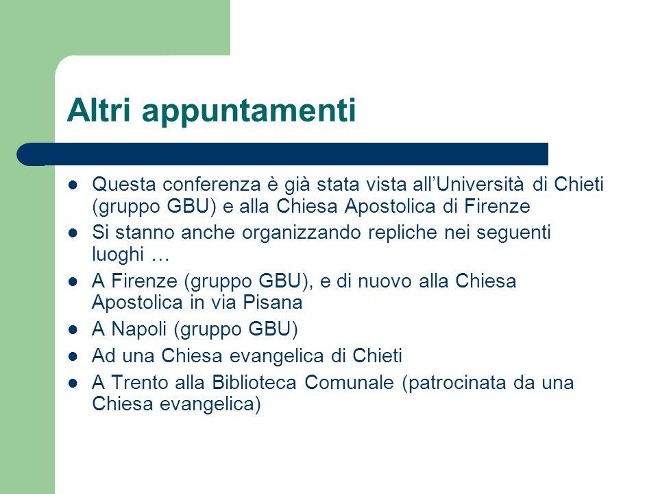 Altri appuntamenti Questa conferenza è già stata vista all'Università di Chieti (gruppo GBU) e alla Chiesa Apostolica di Firenze.