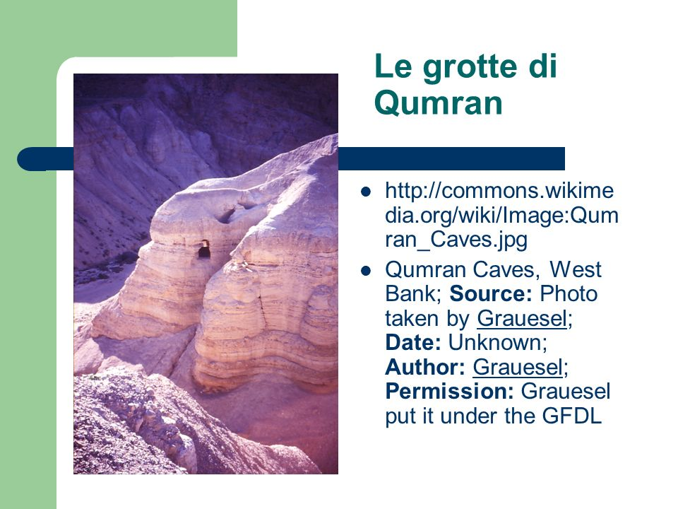 Le grotte di Qumran http://commons.wikimedia.org/wiki/Image:Qumran_Caves.jpg.