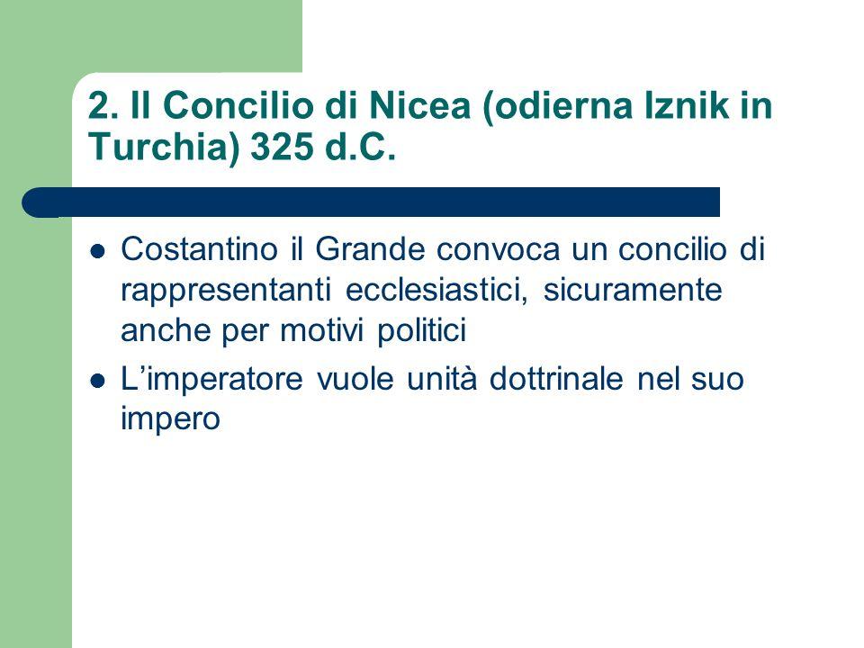2. Il Concilio di Nicea (odierna Iznik in Turchia) 325 d.C.