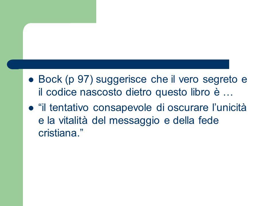 Bock (p 97) suggerisce che il vero segreto e il codice nascosto dietro questo libro è …