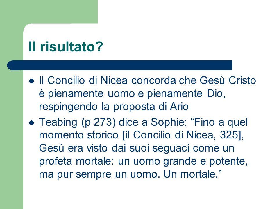 Il risultato Il Concilio di Nicea concorda che Gesù Cristo è pienamente uomo e pienamente Dio, respingendo la proposta di Ario.
