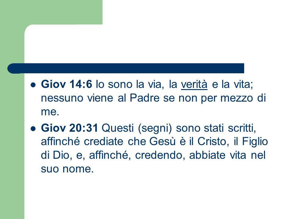 Giov 14:6 Io sono la via, la verità e la vita; nessuno viene al Padre se non per mezzo di me.