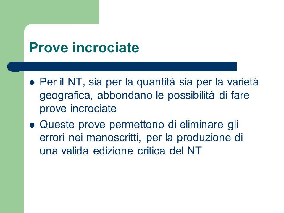 Prove incrociate Per il NT, sia per la quantità sia per la varietà geografica, abbondano le possibilità di fare prove incrociate.