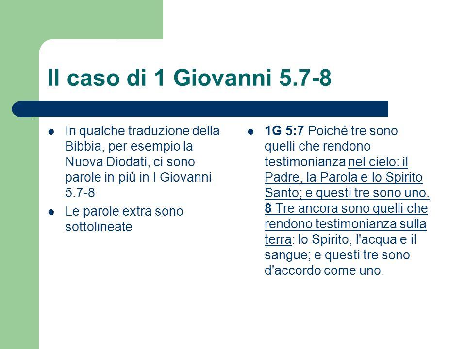 Il caso di 1 Giovanni 5.7-8 In qualche traduzione della Bibbia, per esempio la Nuova Diodati, ci sono parole in più in I Giovanni 5.7-8.