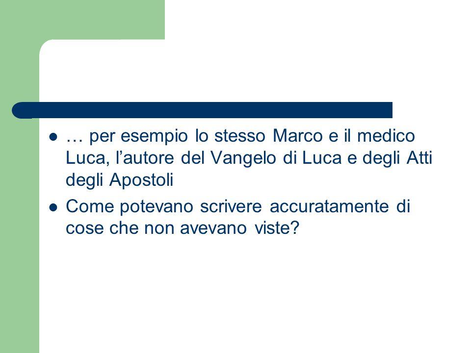 … per esempio lo stesso Marco e il medico Luca, l'autore del Vangelo di Luca e degli Atti degli Apostoli