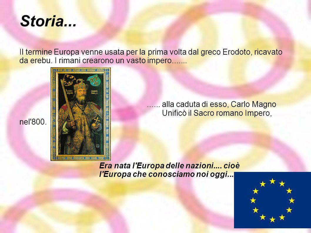 Storia...Il termine Europa venne usata per la prima volta dal greco Erodoto, ricavato da erebu. I rimani crearono un vasto impero.......