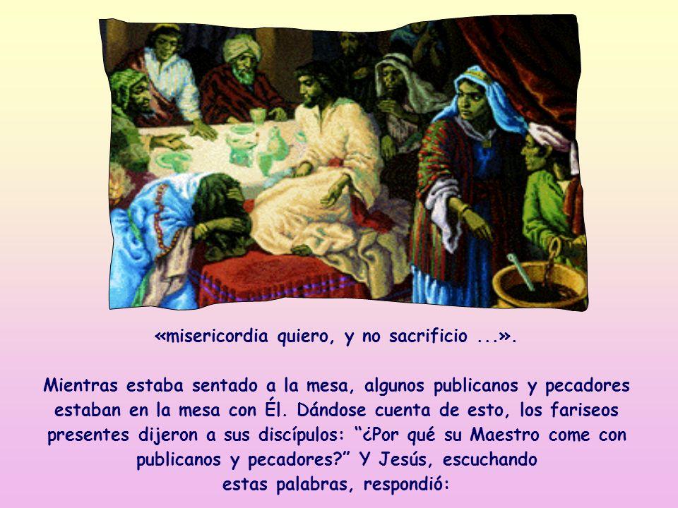 «misericordia quiero, y no sacrificio ...». estas palabras, respondió: