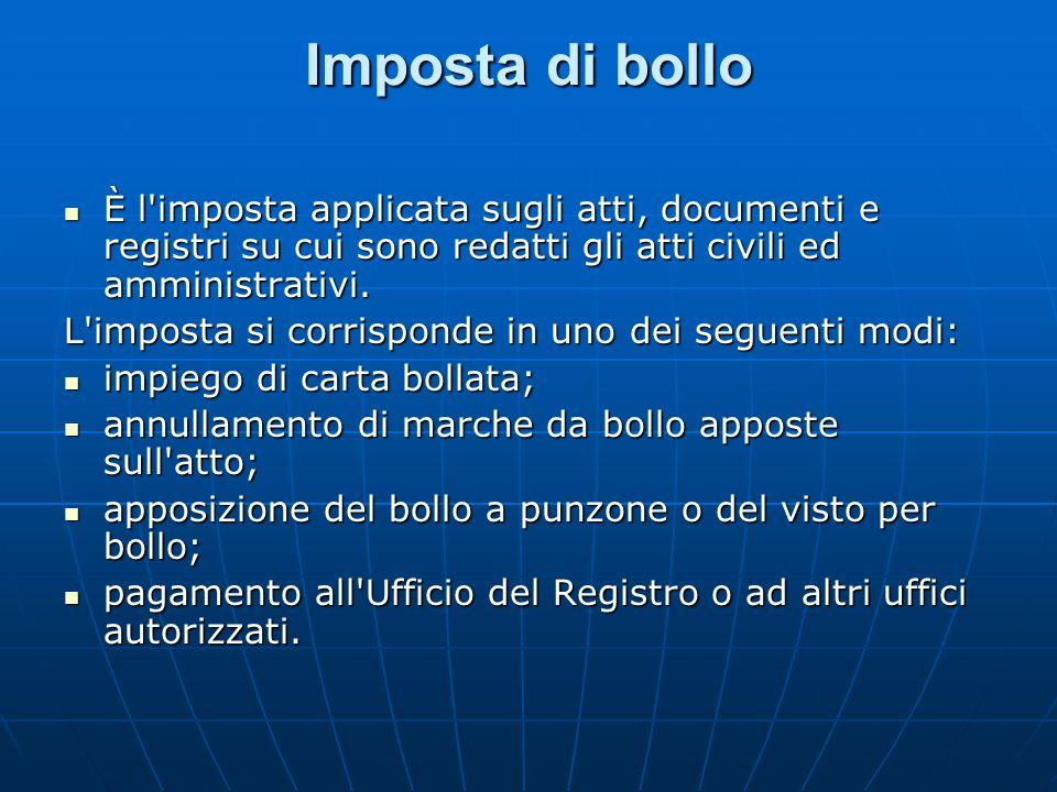 Imposta di bolloÈ l imposta applicata sugli atti, documenti e registri su cui sono redatti gli atti civili ed amministrativi.