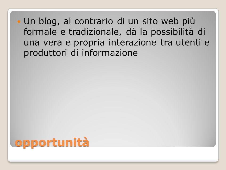 Un blog, al contrario di un sito web più formale e tradizionale, dà la possibilità di una vera e propria interazione tra utenti e produttori di informazione
