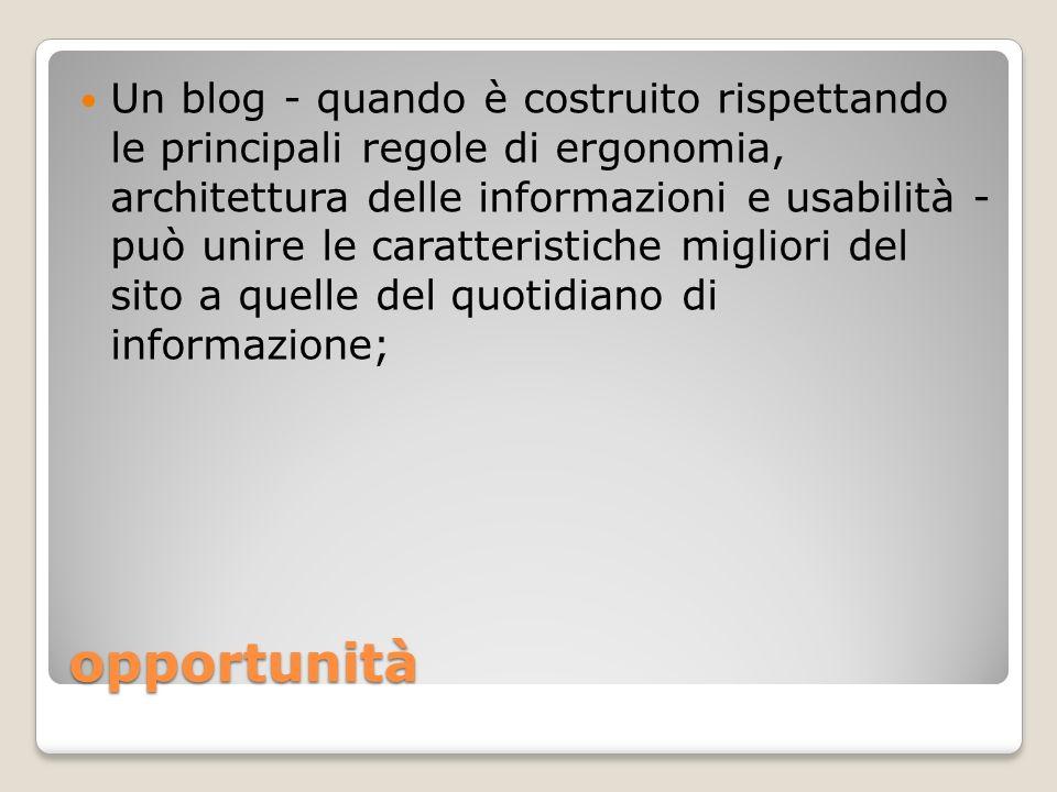 Un blog - quando è costruito rispettando le principali regole di ergonomia, architettura delle informazioni e usabilità - può unire le caratteristiche migliori del sito a quelle del quotidiano di informazione;