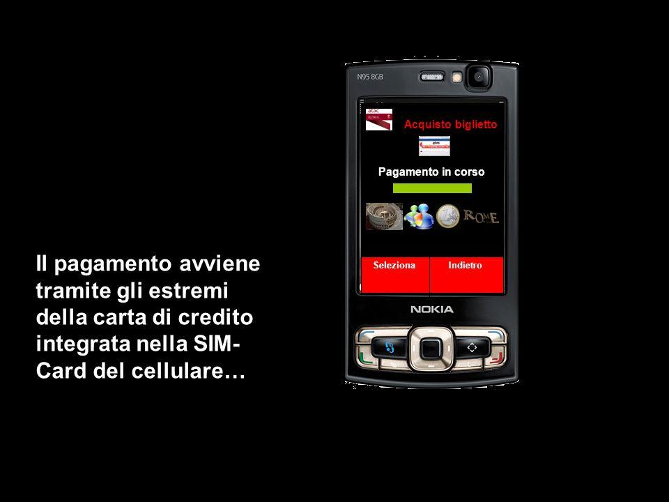 Acquisto biglietto Pagamento in corso. Il pagamento avviene tramite gli estremi della carta di credito integrata nella SIM-Card del cellulare…