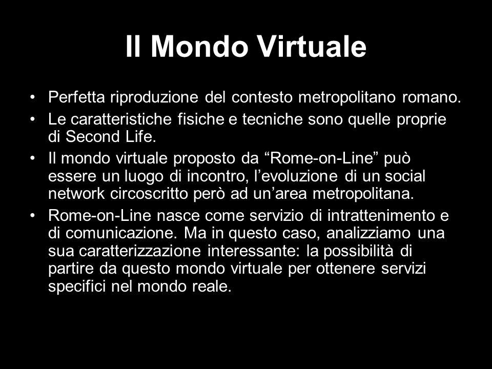 Il Mondo Virtuale Perfetta riproduzione del contesto metropolitano romano. Le caratteristiche fisiche e tecniche sono quelle proprie di Second Life.