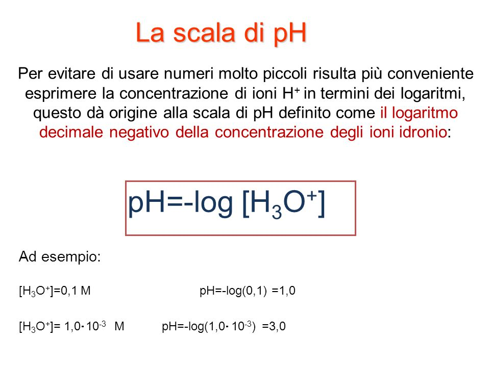 pH=-log [H3O+] La scala di pH