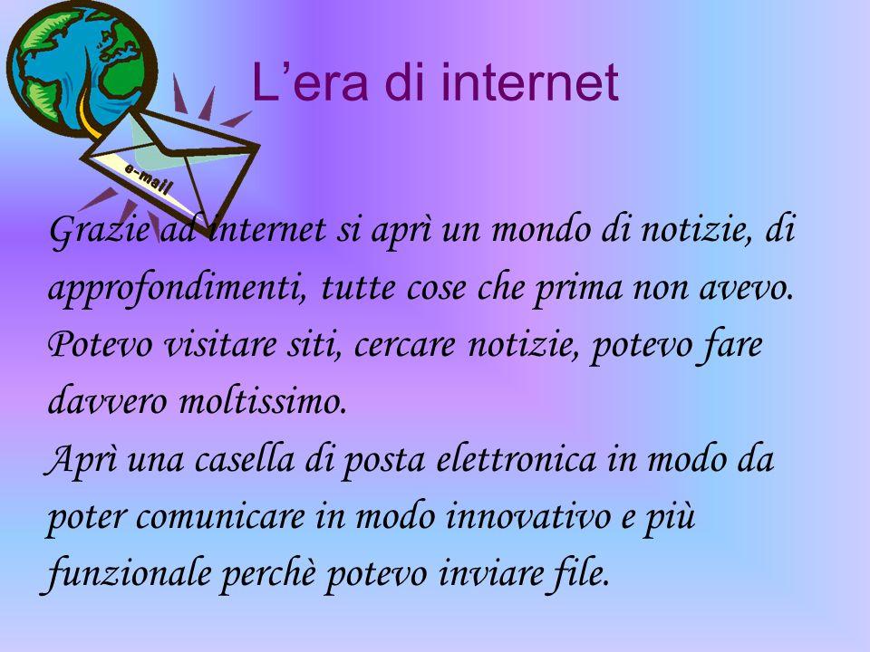 L'era di internet Grazie ad internet si aprì un mondo di notizie, di