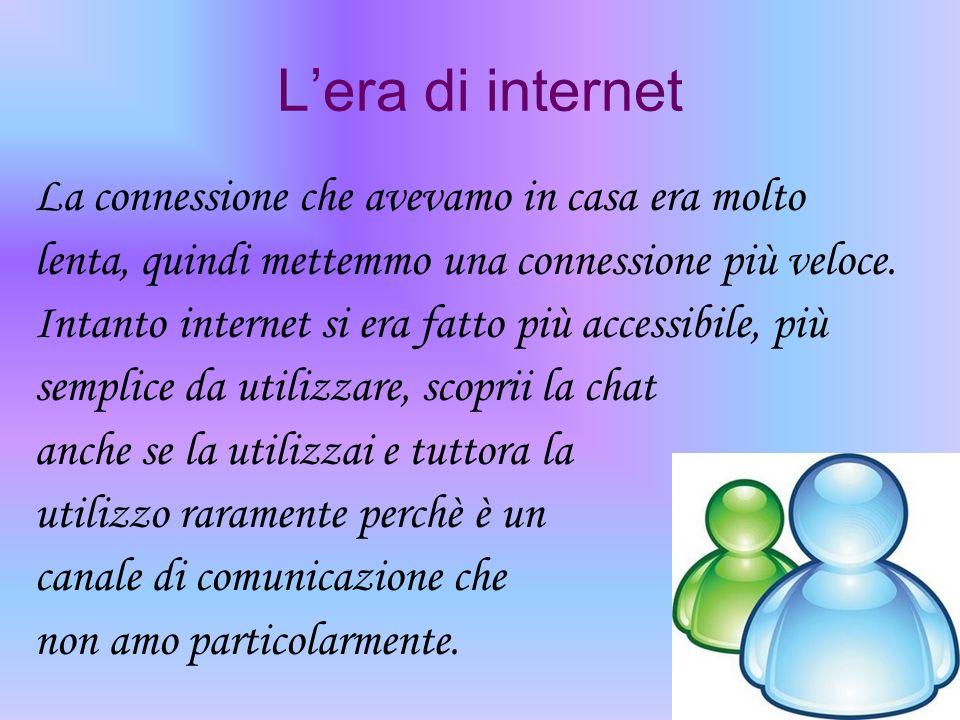 L'era di internet La connessione che avevamo in casa era molto
