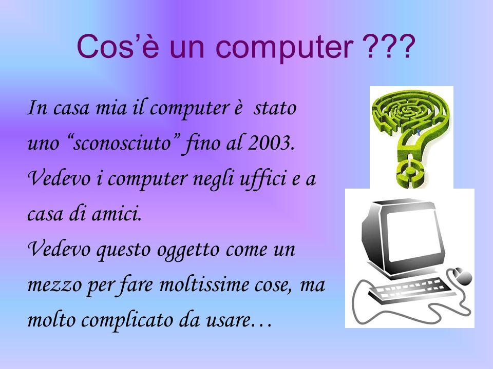 Cos'è un computer In casa mia il computer è stato