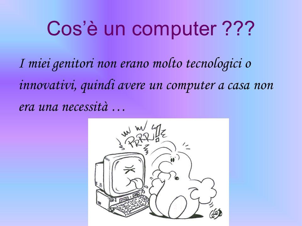 Cos'è un computer I miei genitori non erano molto tecnologici o
