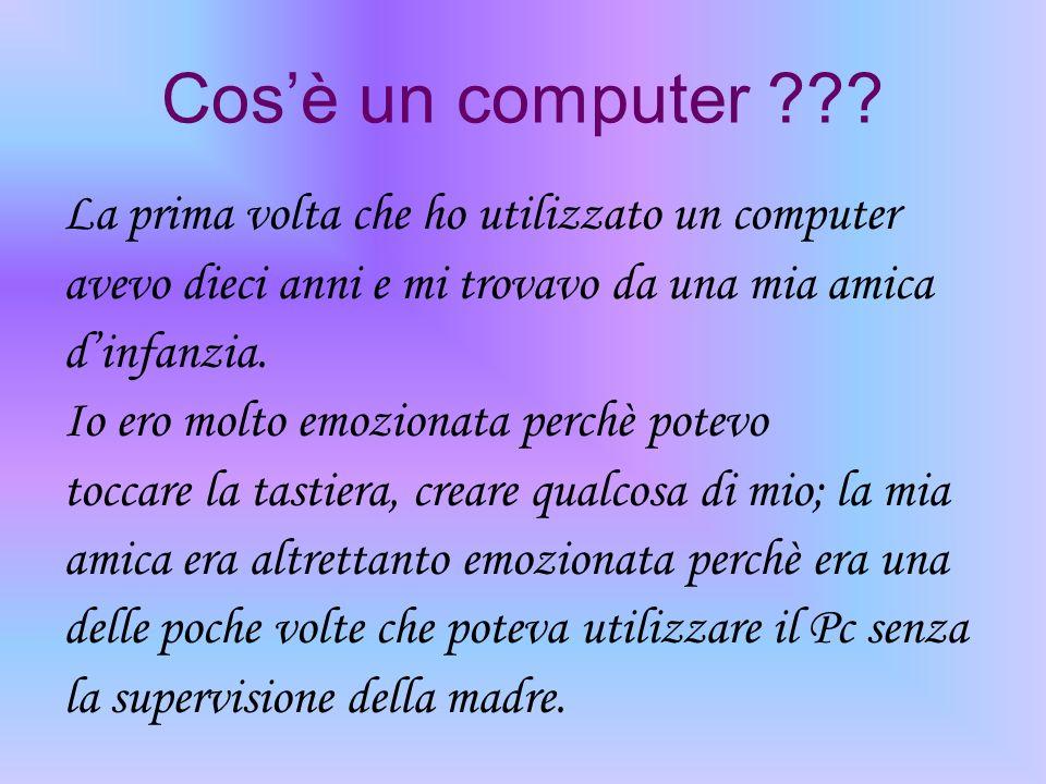 Cos'è un computer La prima volta che ho utilizzato un computer
