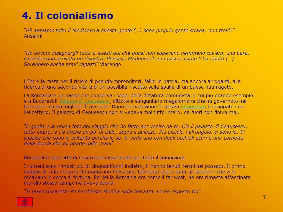 4. Il colonialismo Gli abbiamo tolto il Medioevo a questa gente (…) sono proprio gente strana, non trovi Anselmi.
