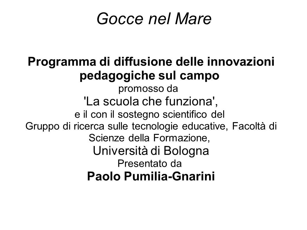 Gocce nel Mare Programma di diffusione delle innovazioni pedagogiche sul campo promosso da La scuola che funziona ,