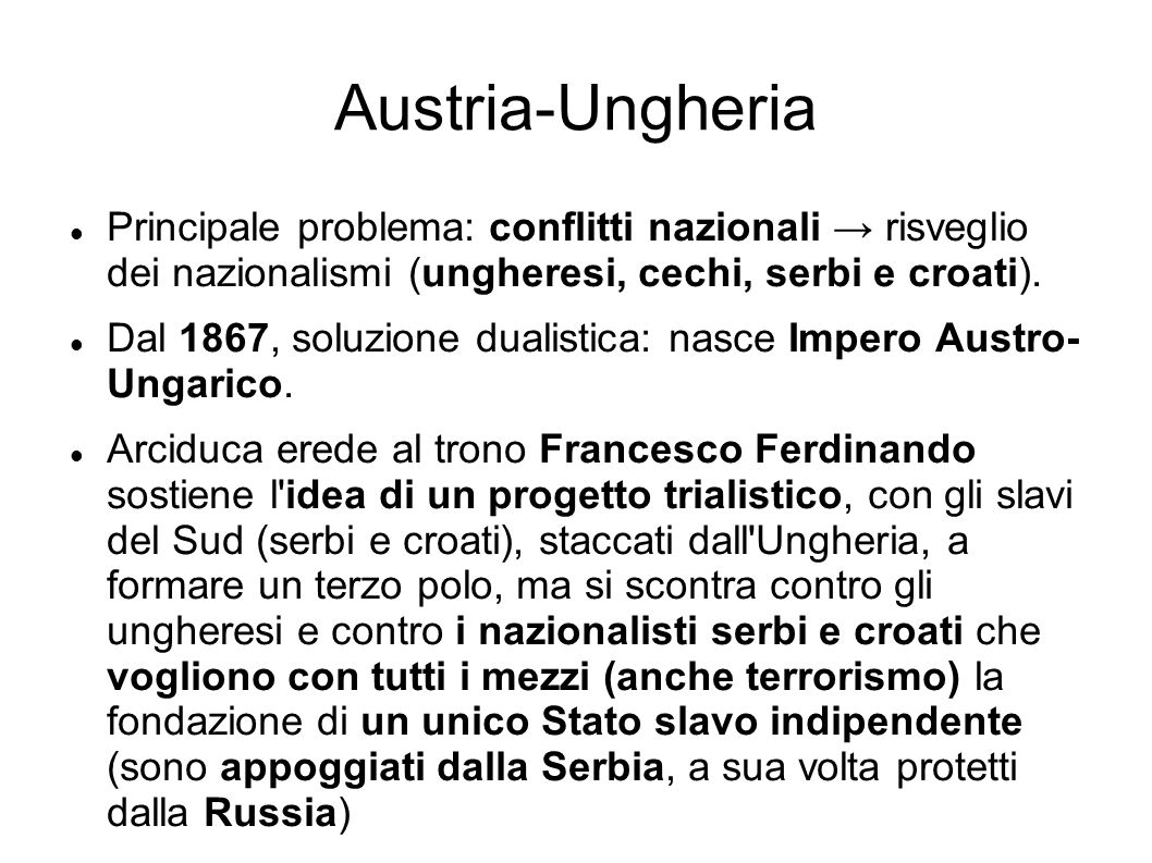 Austria-Ungheria Principale problema: conflitti nazionali → risveglio dei nazionalismi (ungheresi, cechi, serbi e croati).