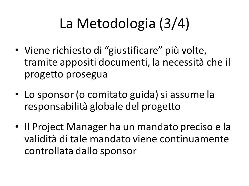La Metodologia (3/4) Viene richiesto di giustificare più volte, tramite appositi documenti, la necessità che il progetto prosegua.