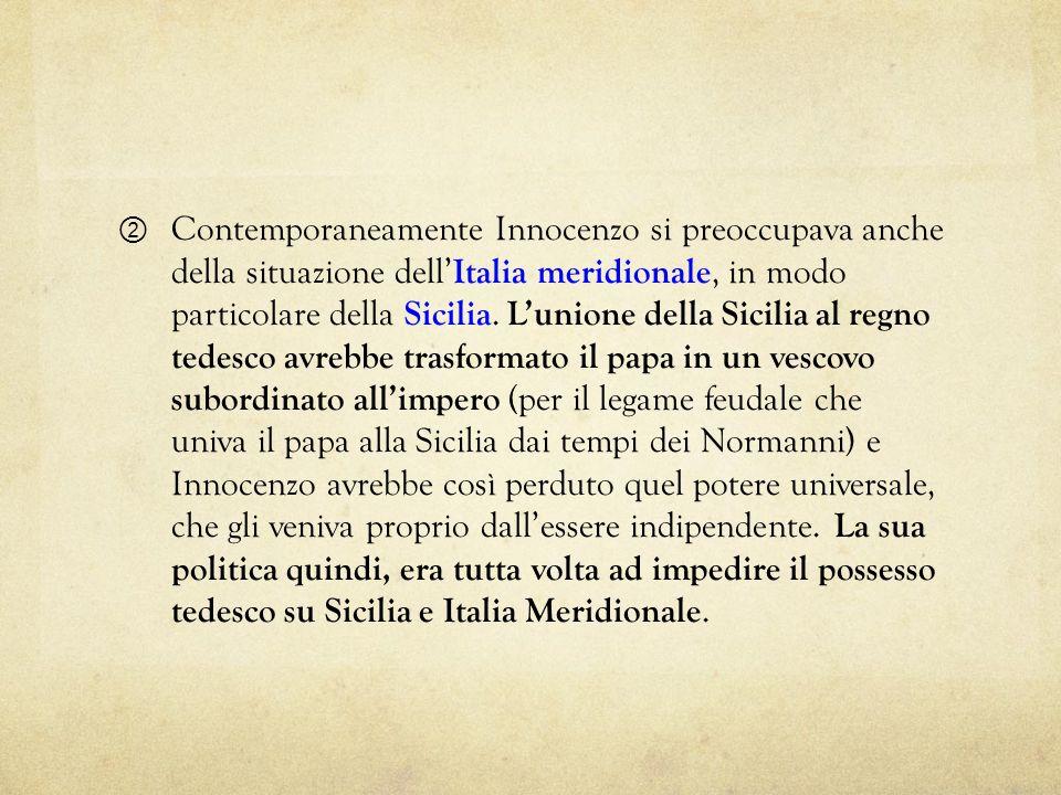 Contemporaneamente Innocenzo si preoccupava anche della situazione dell'Italia meridionale, in modo particolare della Sicilia.