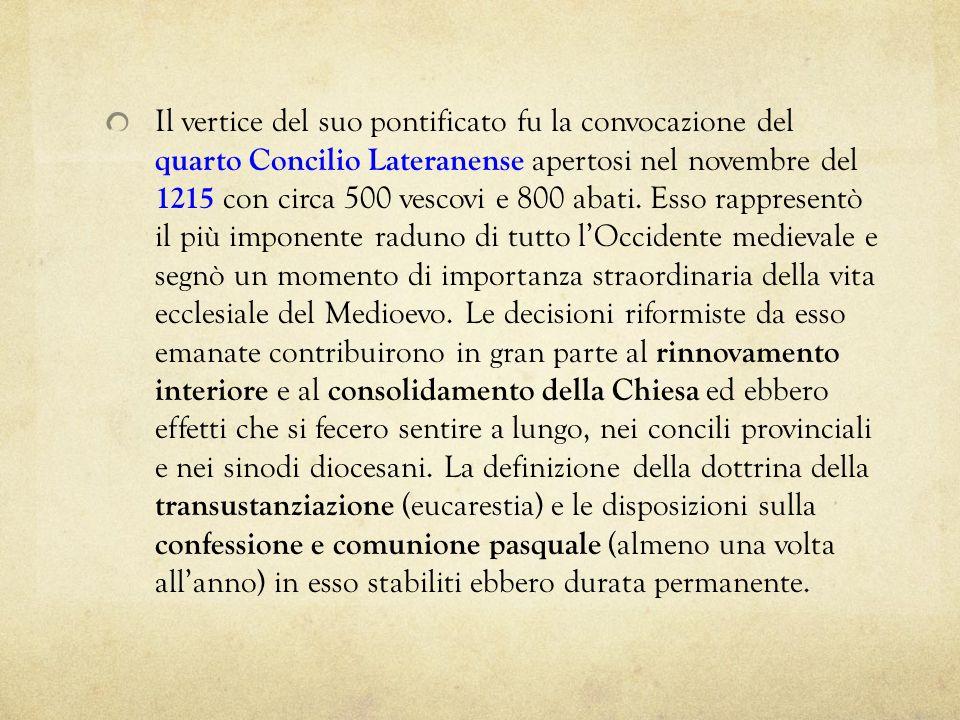 Il vertice del suo pontificato fu la convocazione del quarto Concilio Lateranense apertosi nel novembre del 1215 con circa 500 vescovi e 800 abati.