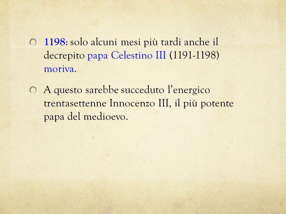 1198: solo alcuni mesi più tardi anche il decrepito papa Celestino III (1191-1198) moriva.