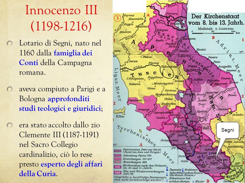 Innocenzo III (1198-1216)Lotario di Segni, nato nel 1160 dalla famiglia dei Conti della Campagna romana.