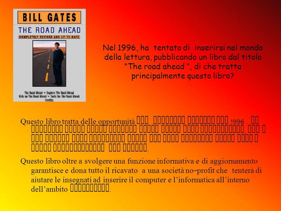 Nel 1996, ha tentato di inserirsi nel mondo della lettura, pubblicando un libro dal titolo The road ahead , di che tratta principalmente questo libro
