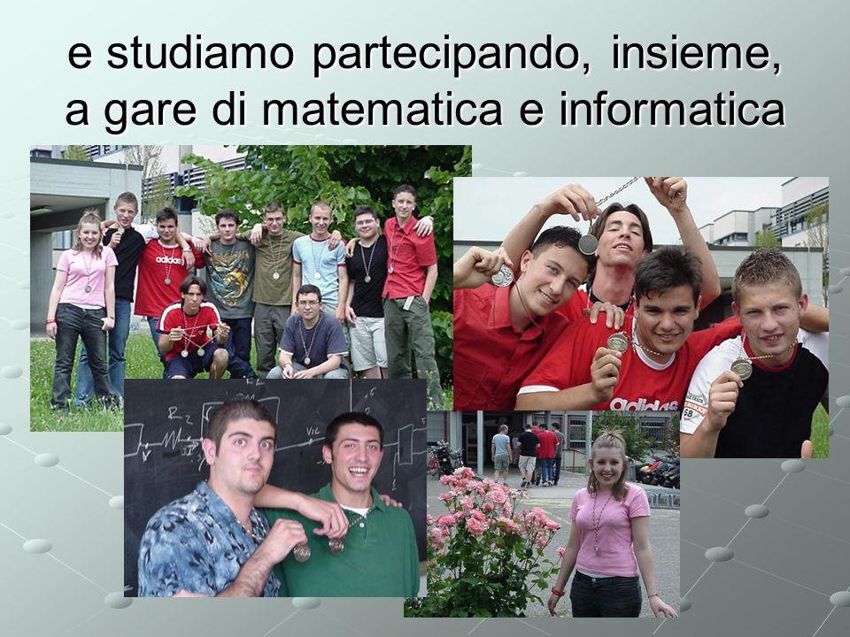 e studiamo partecipando, insieme, a gare di matematica e informatica