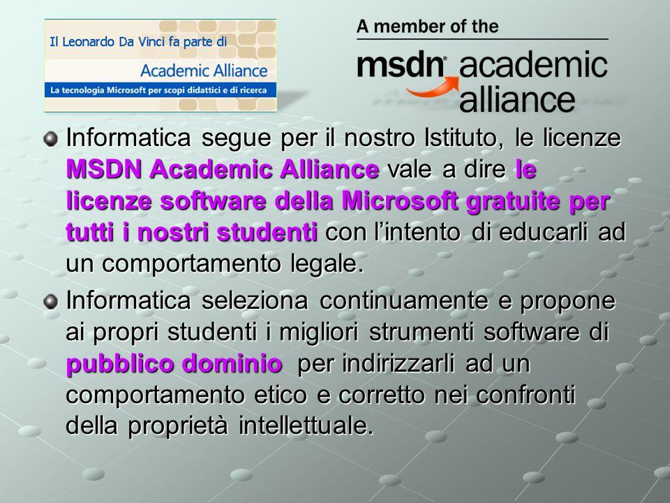 Informatica segue per il nostro Istituto, le licenze MSDN Academic Alliance vale a dire le licenze software della Microsoft gratuite per tutti i nostri studenti con l'intento di educarli ad un comportamento legale.