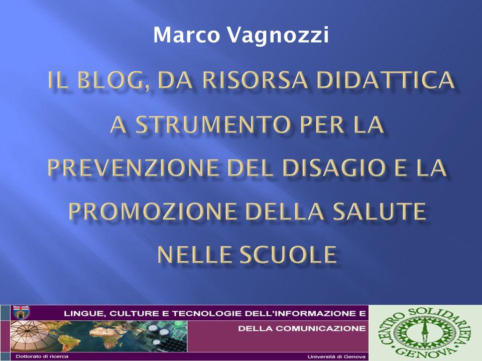 Marco Vagnozzi Il blog, da risorsa didattica a strumento per la prevenzione del disagio e la promozione della salute nelle scuole.