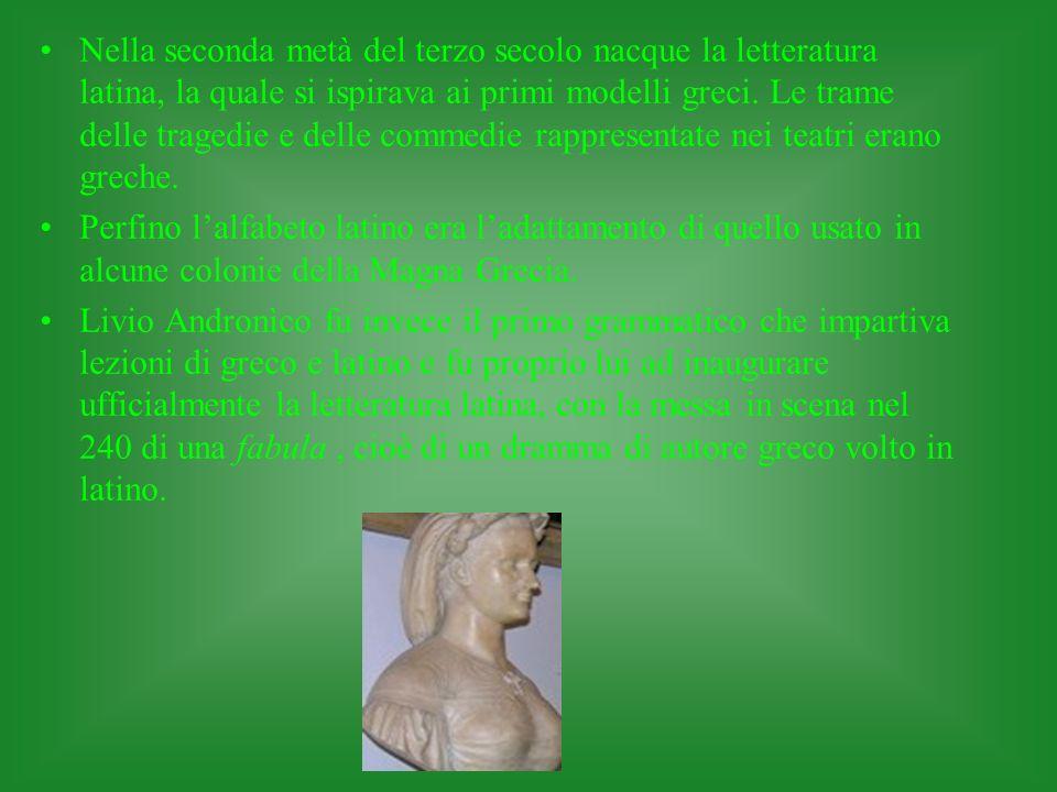 Nella seconda metà del terzo secolo nacque la letteratura latina, la quale si ispirava ai primi modelli greci. Le trame delle tragedie e delle commedie rappresentate nei teatri erano greche.