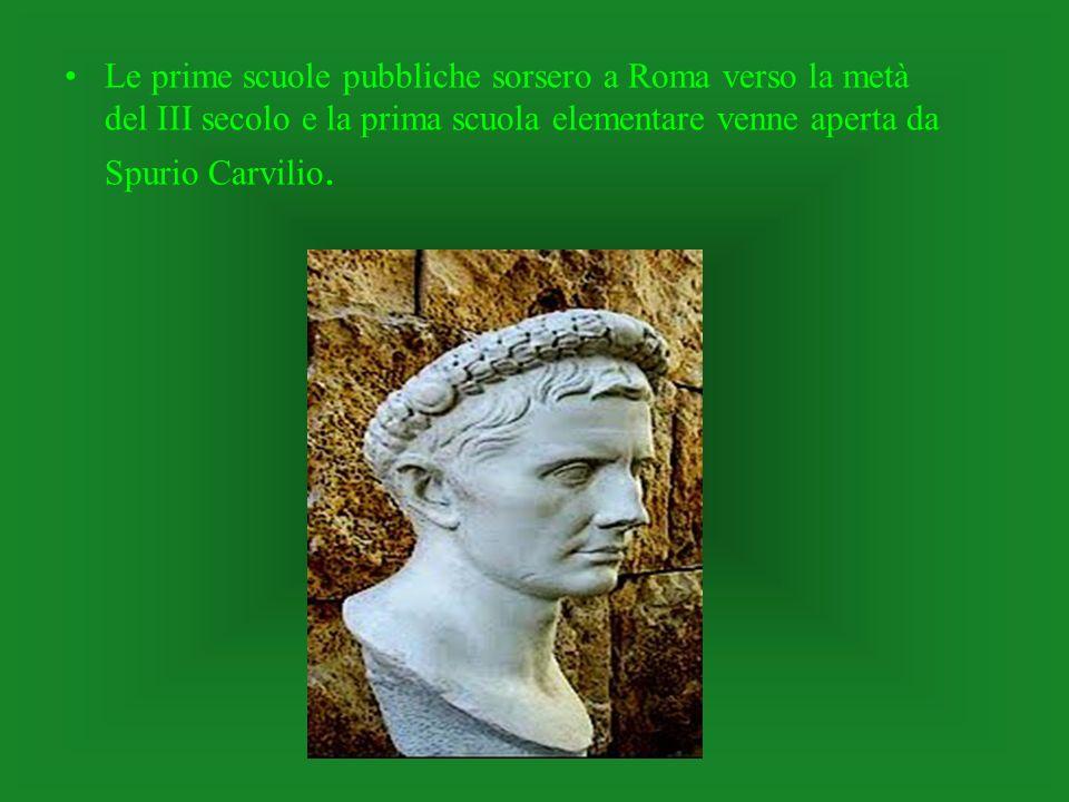 Le prime scuole pubbliche sorsero a Roma verso la metà del III secolo e la prima scuola elementare venne aperta da Spurio Carvilio.