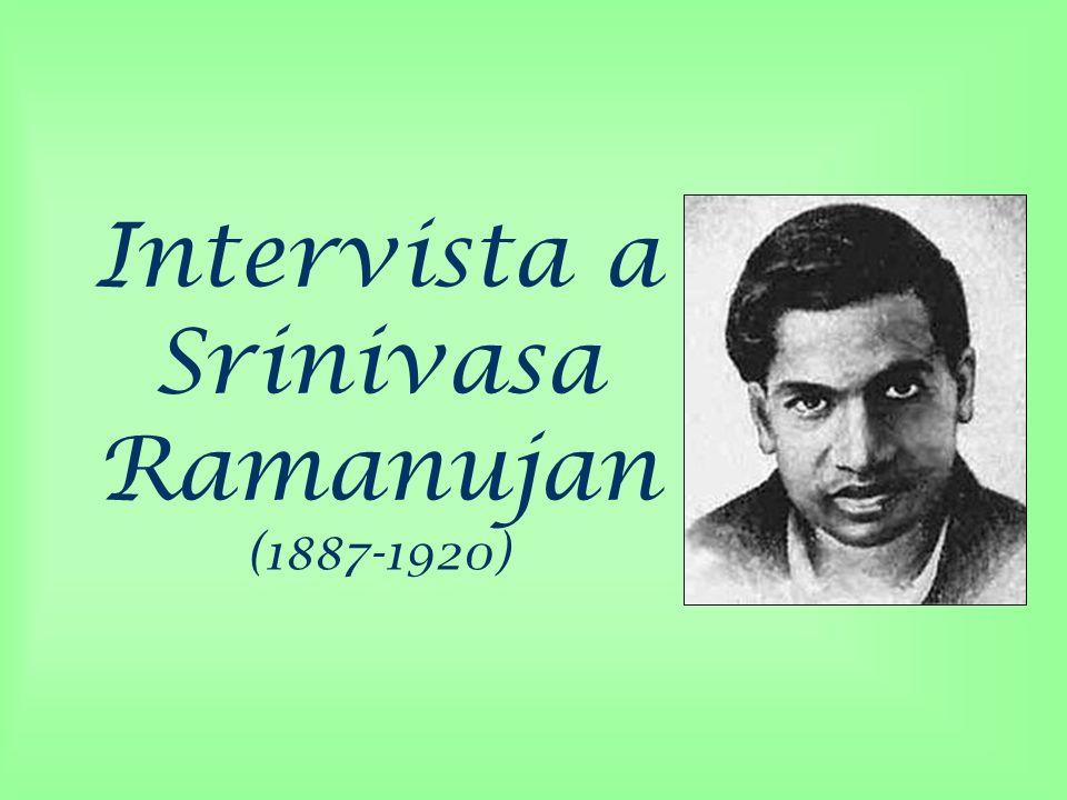 Intervista a Srinivasa Ramanujan (1887-1920)