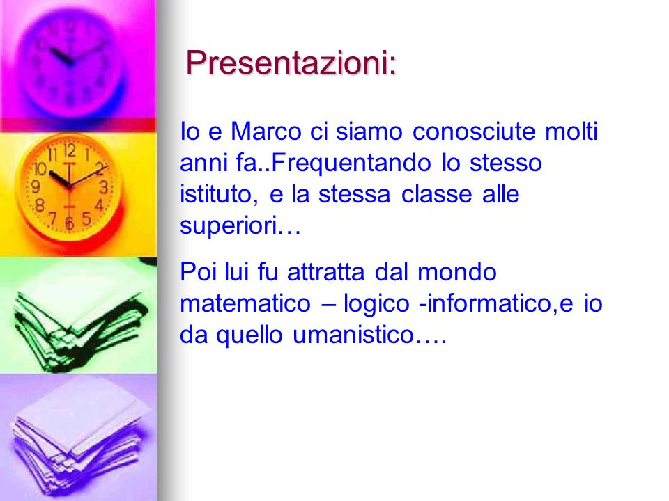 Presentazioni: Io e Marco ci siamo conosciute molti anni fa..Frequentando lo stesso istituto, e la stessa classe alle superiori…