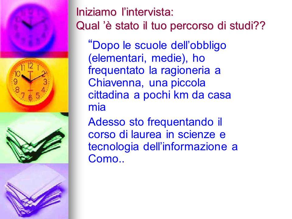 Iniziamo l'intervista: Qual 'è stato il tuo percorso di studi