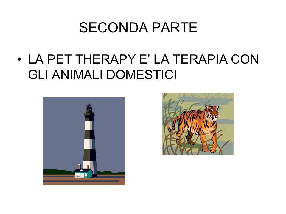 SECONDA PARTE LA PET THERAPY E' LA TERAPIA CON GLI ANIMALI DOMESTICI