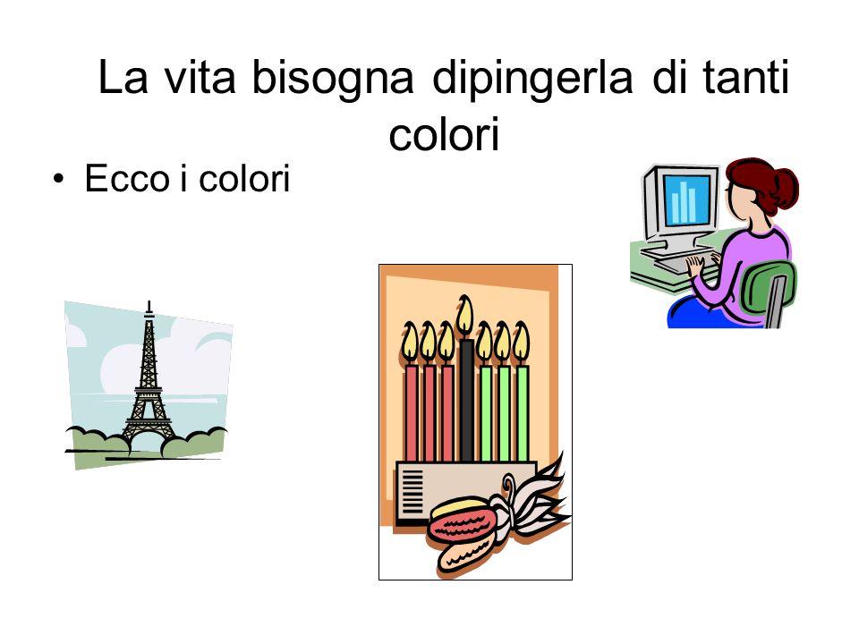 La vita bisogna dipingerla di tanti colori
