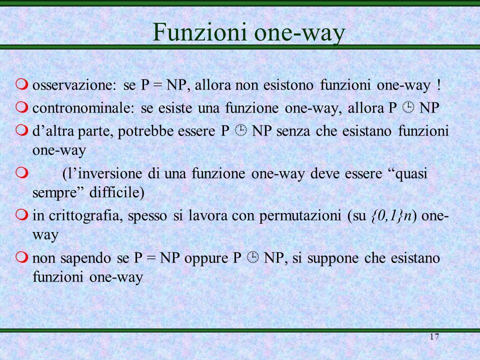 Funzioni one-wayosservazione: se P = NP, allora non esistono funzioni one-way ! contronominale: se esiste una funzione one-way, allora P  NP.