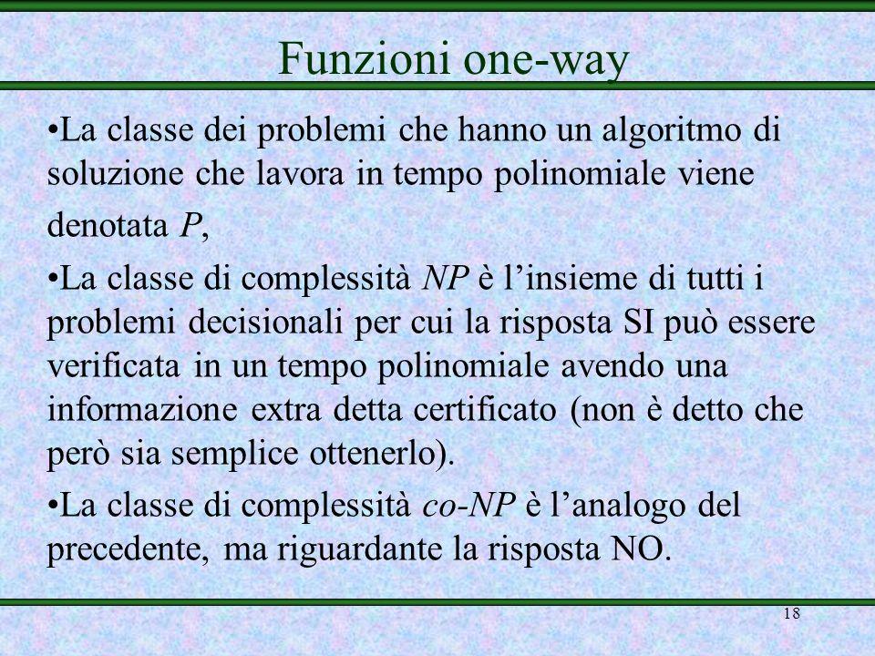 Funzioni one-way La classe dei problemi che hanno un algoritmo di soluzione che lavora in tempo polinomiale viene.